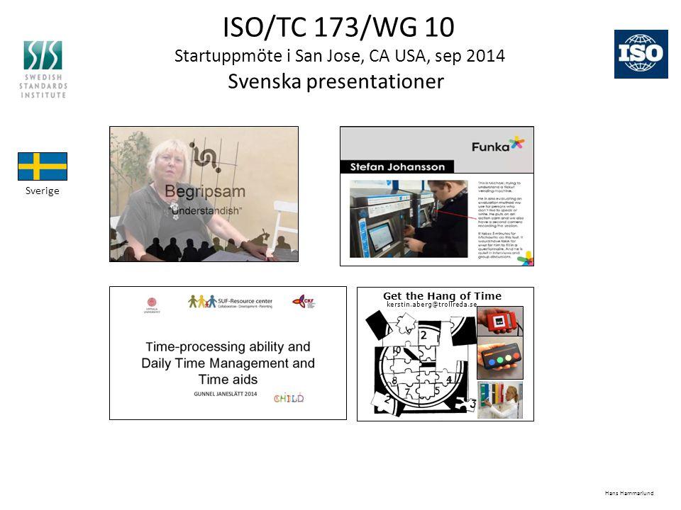 ISO/TC 173/WG 10 Startuppmöte i San Jose, CA USA, sep 2014 Svenska presentationer Sverige Get the Hang of Time kerstin.aberg@trollreda.se Hans Hammarl