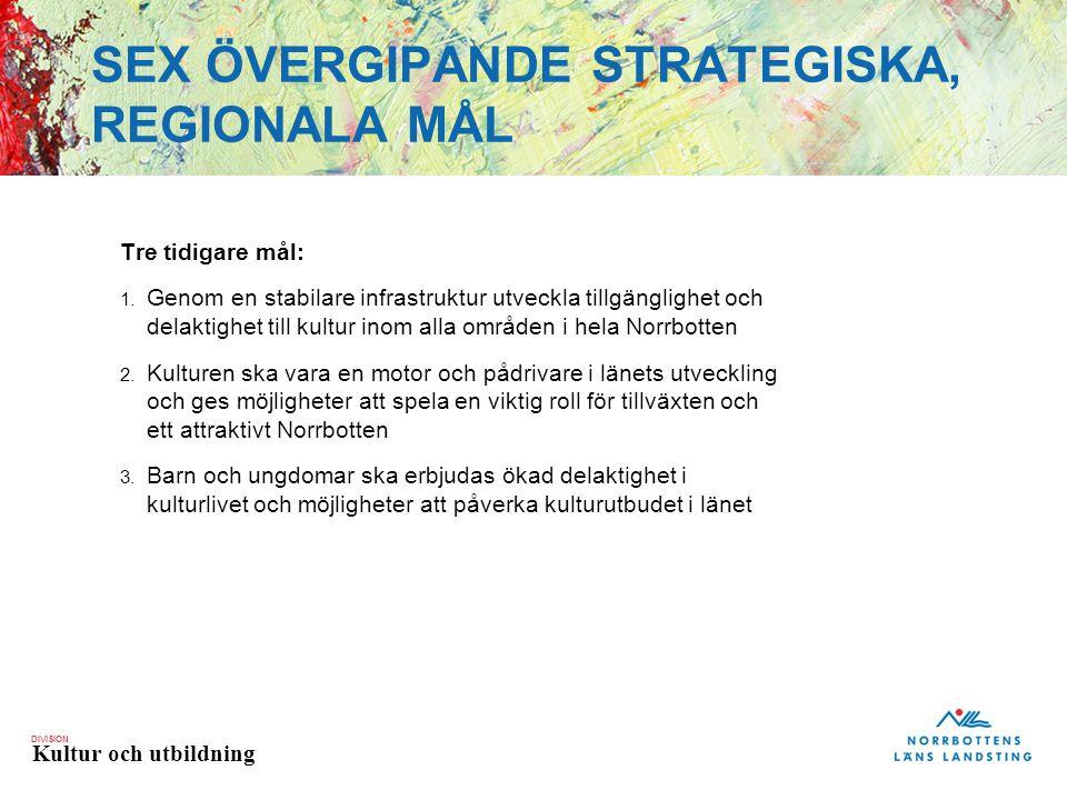DIVISION Kultur och utbildning SEX ÖVERGIPANDE STRATEGISKA, REGIONALA MÅL Tre tidigare mål: 1.