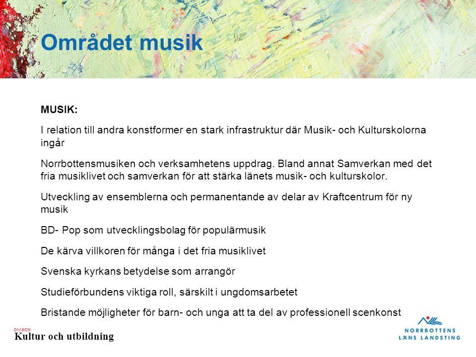 DIVISION Kultur och utbildning Området musik MUSIK: I relation till andra konstformer en stark infrastruktur där Musik- och Kulturskolorna ingår Norrbottensmusiken och verksamhetens uppdrag.