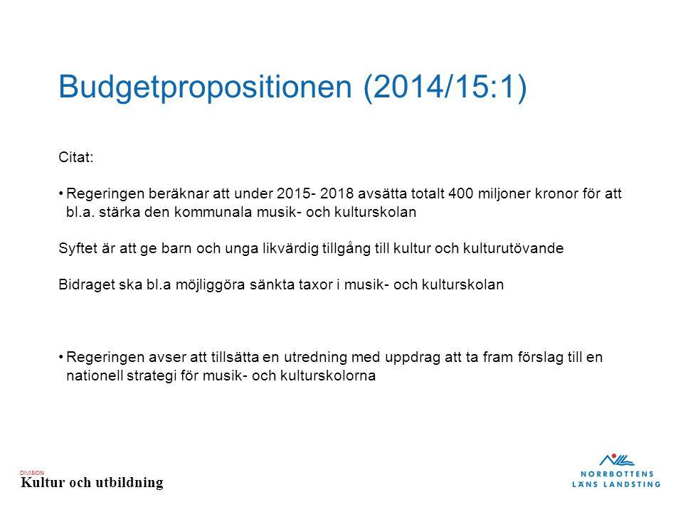 DIVISION Kultur och utbildning Budgetpropositionen (2014/15:1) Citat: Regeringen beräknar att under 2015- 2018 avsätta totalt 400 miljoner kronor för att bl.a.