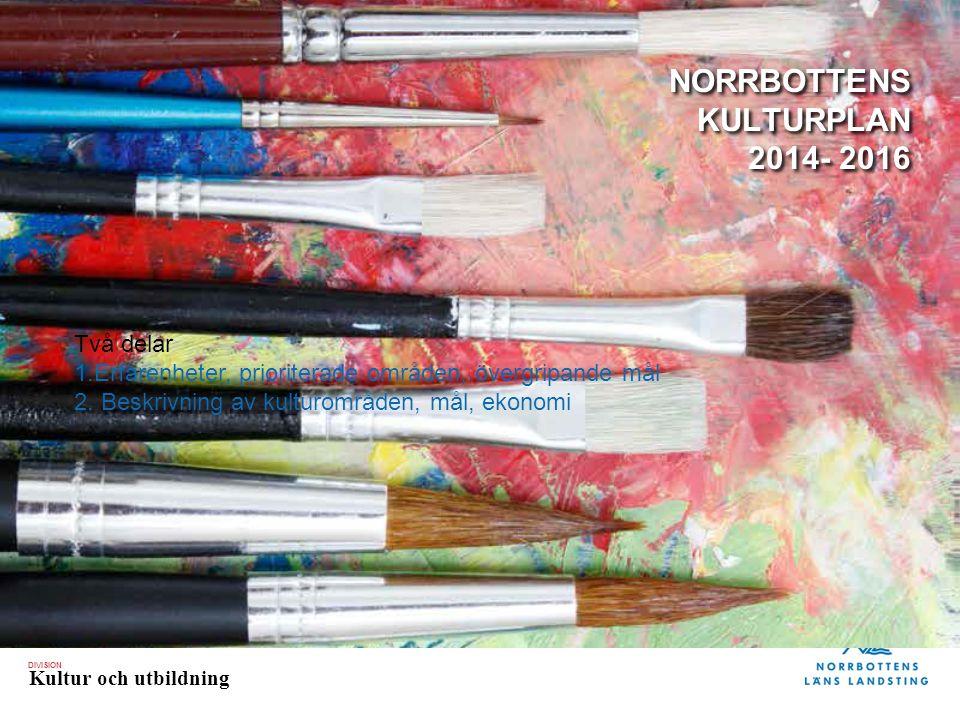 DIVISION Kultur och utbildning Norrbottensmusiken Norrbottens museum Norrbottens länsbibliotek Två naturbruksgymnasier (Kalix, Gran) Verksamhetsbidrag och projektbidrag Dans i Nord och Norrbottensteatern Kultur och hälsa Nationella minoriteter Divisionsövergripande arbete ex.vis kultursamverkansmodellen Kulturutveckling för Norrbottens län Landstingets konst 1,6 % av Landstingets anslag, 2,6 % totalt av landstingets budget