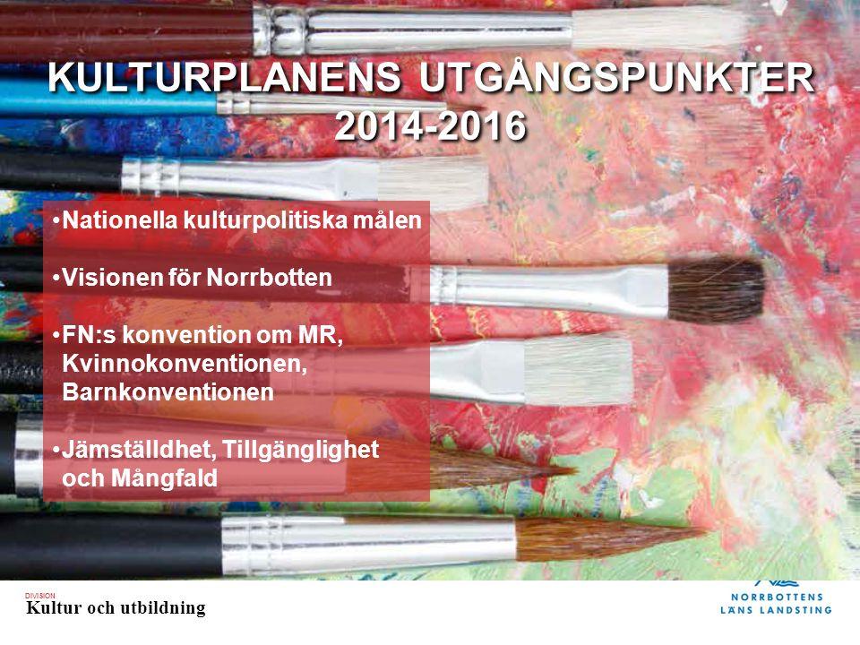 DIVISION Kultur och utbildning KULTURPLANENS UTGÅNGSPUNKTER 2014-2016 Nationella kulturpolitiska målen Visionen för Norrbotten FN:s konvention om MR, Kvinnokonventionen, Barnkonventionen Jämställdhet, Tillgänglighet och Mångfald