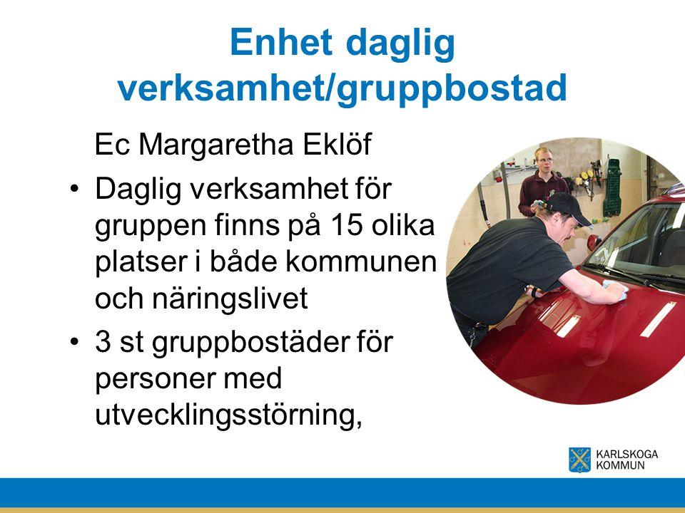 Enhet daglig verksamhet/gruppbostad Ec Margaretha Eklöf Daglig verksamhet för gruppen finns på 15 olika platser i både kommunen och näringslivet 3 st