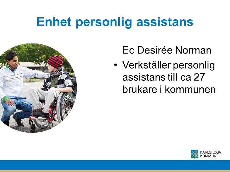 Enhet personlig assistans Ec Desirée Norman Verkställer personlig assistans till ca 27 brukare i kommunen