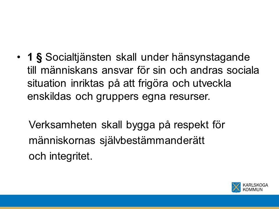 1 § Socialtjänsten skall under hänsynstagande till människans ansvar för sin och andras sociala situation inriktas på att frigöra och utveckla enskild