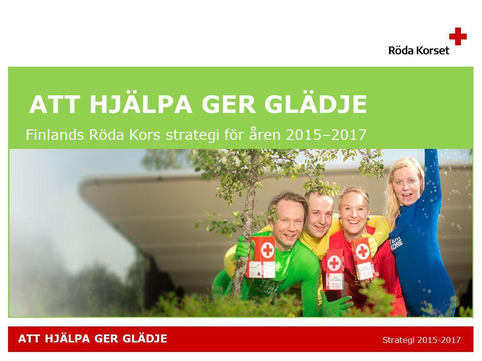 Strategi 2015-2017 ATT HJÄLPA GER GLÄDJE Finlands Röda Kors strategi för åren 2015–2017 ATT HJÄLPA GER GLÄDJE