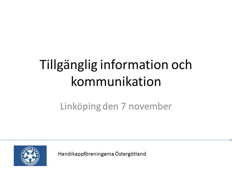 Tillgänglig information och kommunikation Linköping den 7 november Handikappföreningarna Östergötland