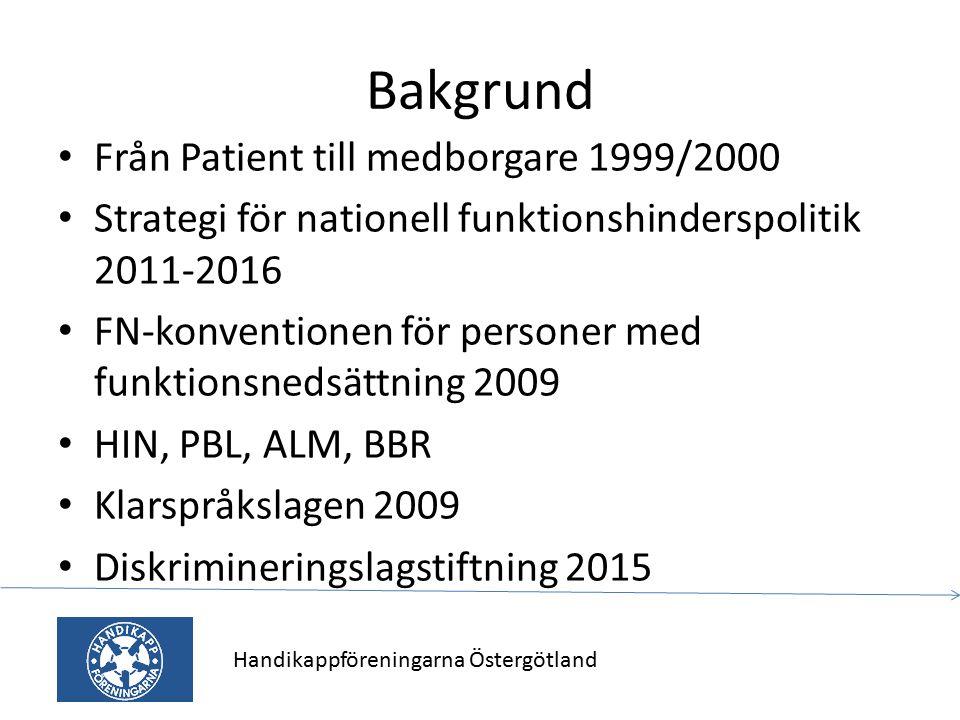 Bakgrund Från Patient till medborgare 1999/2000 Strategi för nationell funktionshinderspolitik 2011-2016 FN-konventionen för personer med funktionsned