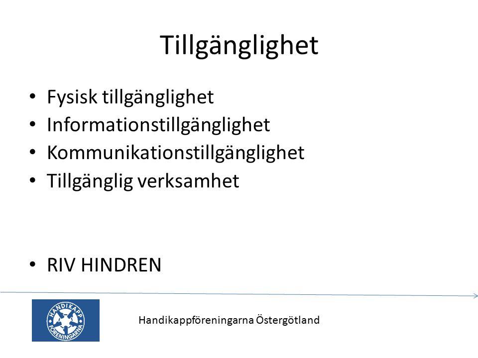 Tillgänglighet Fysisk tillgänglighet Informationstillgänglighet Kommunikationstillgänglighet Tillgänglig verksamhet RIV HINDREN Handikappföreningarna Östergötland
