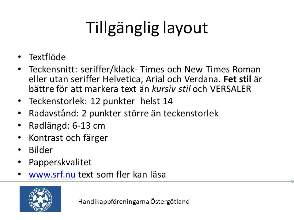 Tillgänglig layout Textflöde Teckensnitt: seriffer/klack- Times och New Times Roman eller utan seriffer Helvetica, Arial och Verdana. Fet stil är bätt