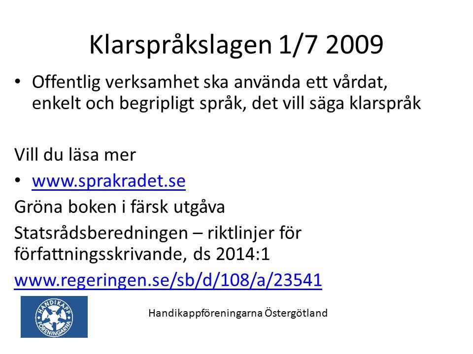 Klarspråkslagen 1/7 2009 Offentlig verksamhet ska använda ett vårdat, enkelt och begripligt språk, det vill säga klarspråk Vill du läsa mer www.sprakr