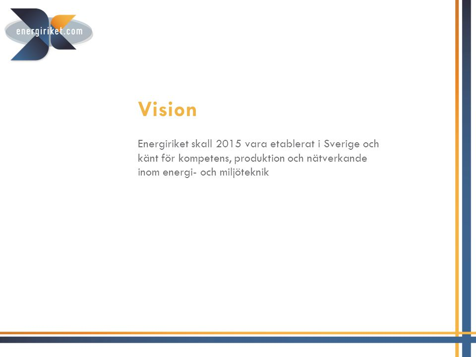 Målet Öka nyetablering av företag i Finspång Stärka befintliga företag genom samverkan och tillgänglig kompetens Etablera varumärket Energiriket