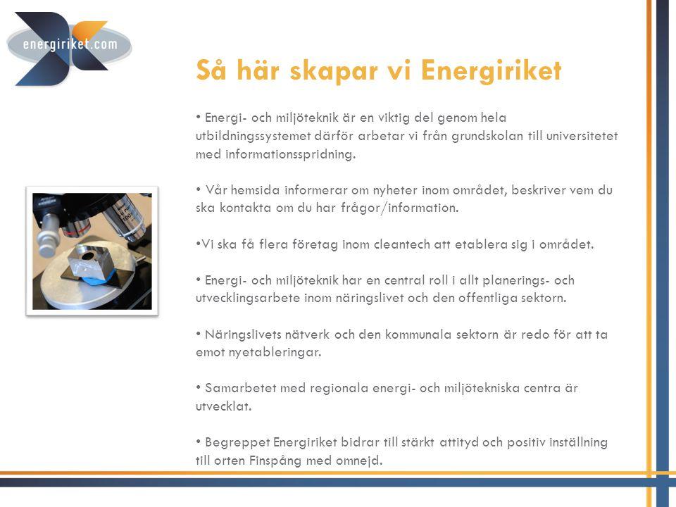Så här skapar vi Energiriket Energi- och miljöteknik är en viktig del genom hela utbildningssystemet därför arbetar vi från grundskolan till universitetet med informationsspridning.