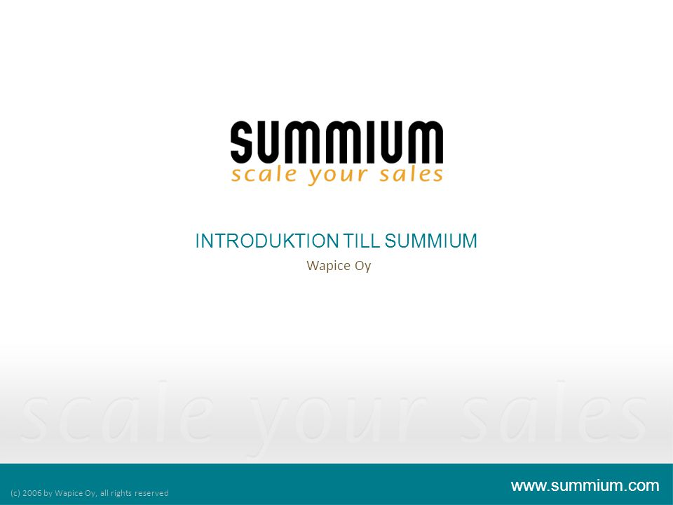 INTRODUKTION TILL SUMMIUM (c) 2006 by Wapice Oy, all rights reserved www.summium.com Wapice Oy