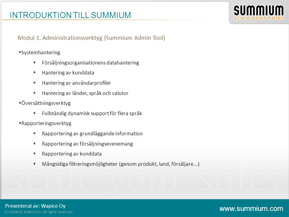 INTRODUKTION TILL SUMMIUM (c) 2006 by Wapice Oy, all rights reserved www.summium.com Modul 1. Administrationsverktyg (Summium Admin Tool)  Systemhant
