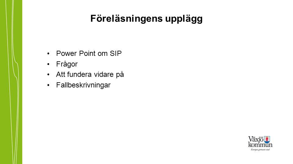 Föreläsningens upplägg Power Point om SIP Frågor Att fundera vidare på Fallbeskrivningar