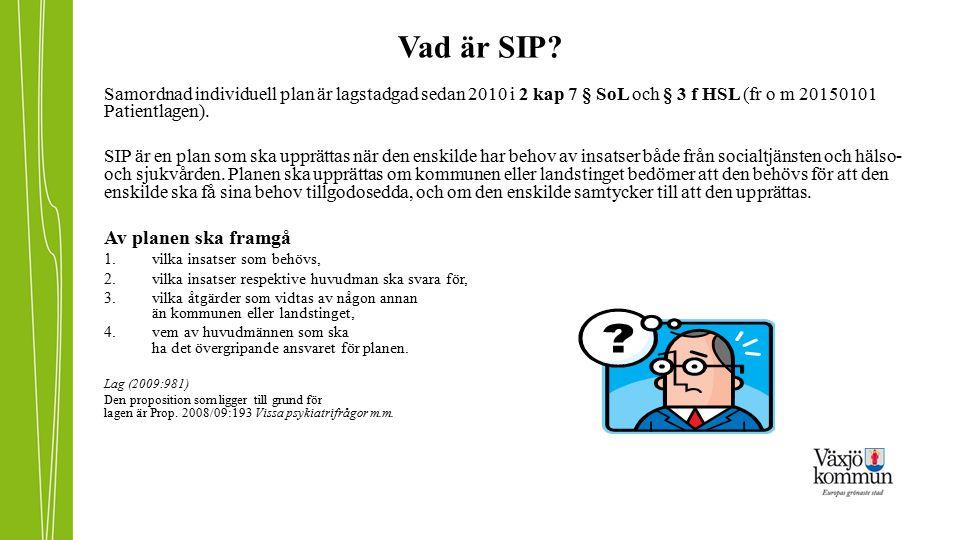 Vad är SIP? Samordnad individuell plan är lagstadgad sedan 2010 i 2 kap 7 § SoL och § 3 f HSL (fr o m 20150101 Patientlagen). SIP är en plan som ska u