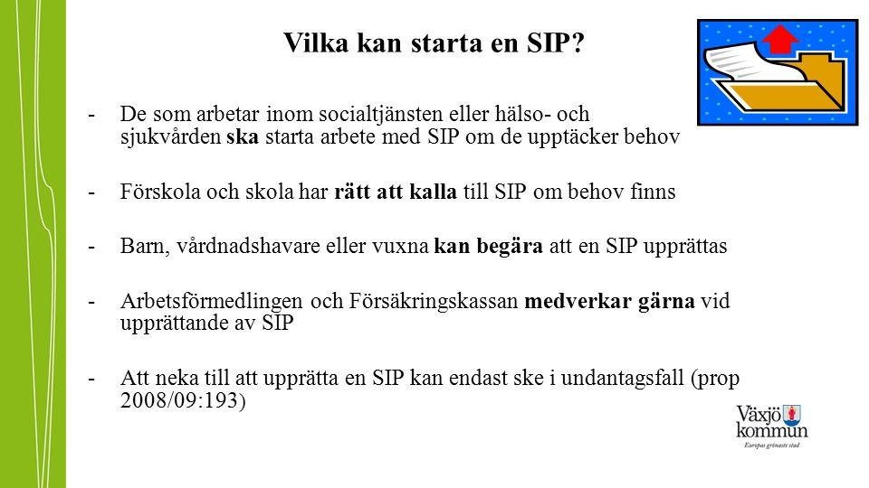 Vilka kan starta en SIP? -De som arbetar inom socialtjänsten eller hälso- och sjukvården ska starta arbete med SIP om de upptäcker behov -Förskola och