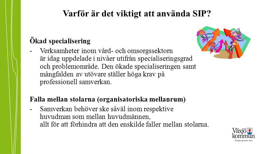 Varför är det viktigt att använda SIP? Ökad specialisering -Verksamheter inom vård- och omsorgssektorn är idag uppdelade i nivåer utifrån specialiseri