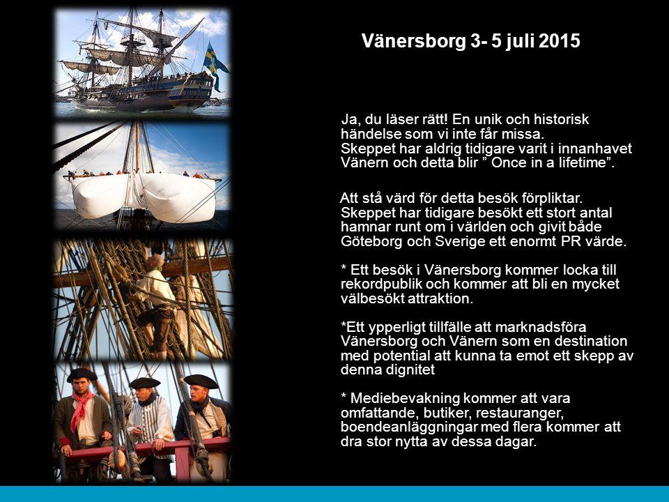 Vänersborg 3- 5 juli 2015 Ja, du läser rätt! En unik och historisk händelse som vi inte får missa. Skeppet har aldrig tidigare varit i innanhavet Väne