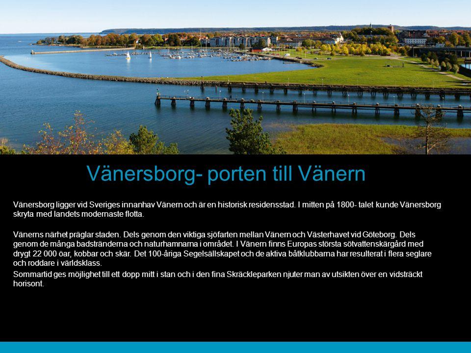 Vänersborg- porten till Vänern Vänersborg ligger vid Sveriges innanhav Vänern och är en historisk residensstad. I mitten på 1800- talet kunde Vänersbo