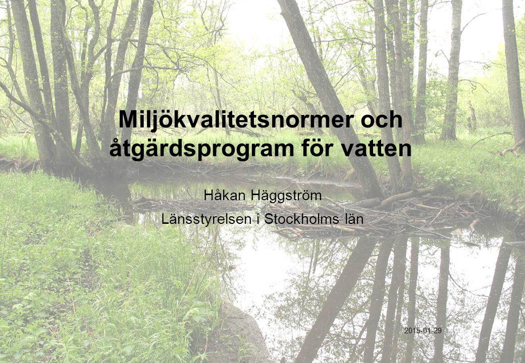 Miljökvalitetsnormer och åtgärdsprogram för vatten Håkan Häggström Länsstyrelsen i Stockholms län 2015-01-29