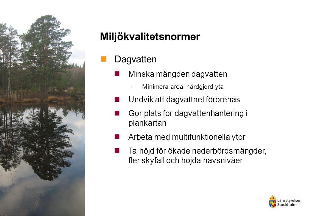 Miljökvalitetsnormer Dagvatten Minska mängden dagvatten Minimera areal hårdgjord yta Undvik att dagvattnet förorenas Gör plats för dagvattenhantering