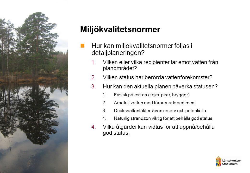 Miljökvalitetsnormer Hur kan miljökvalitetsnormer följas i detaljplaneringen? 1.Vilken eller vilka recipienter tar emot vatten från planområdet? 2.Vil
