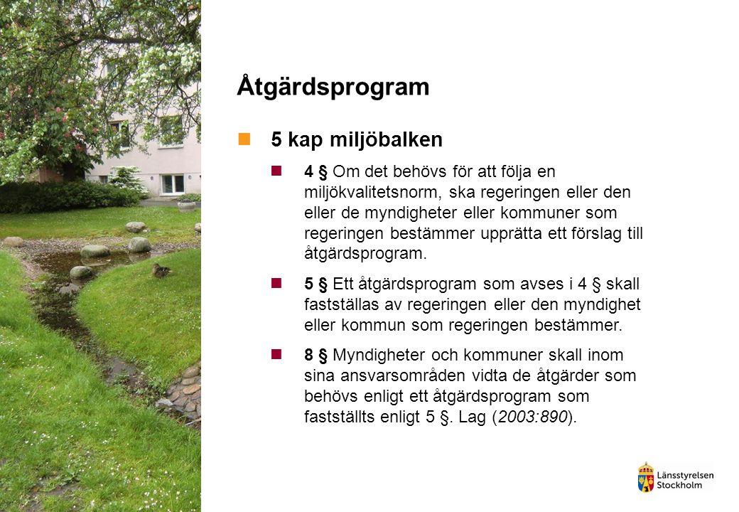 Åtgärdsprogram 5 kap miljöbalken 4 § Om det behövs för att följa en miljökvalitetsnorm, ska regeringen eller den eller de myndigheter eller kommuner s