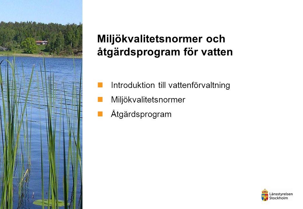 Miljökvalitetsnormer och åtgärdsprogram för vatten Introduktion till vattenförvaltning Miljökvalitetsnormer Åtgärdsprogram