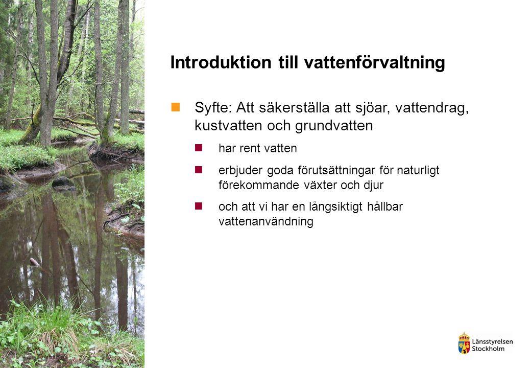 Introduktion till vattenförvaltning Syfte: Att säkerställa att sjöar, vattendrag, kustvatten och grundvatten har rent vatten erbjuder goda förutsättni