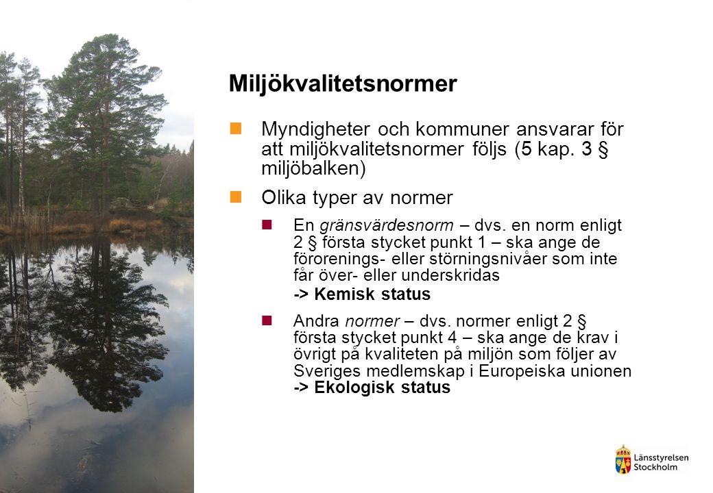 Miljökvalitetsnormer Myndigheter och kommuner ansvarar för att miljökvalitetsnormer följs (5 kap. 3 § miljöbalken) Olika typer av normer En gränsvärde