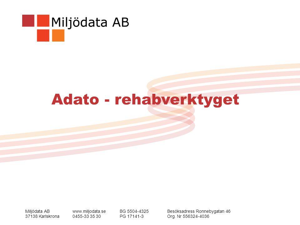 Miljödata ABwww.miljodata.seBG 5504-4325Besöksadress Ronnebygatan 46 37138 Karlskrona0455-33 35 30PG 17141-3Org. Nr 556324-4036 Adato - rehabverktyget