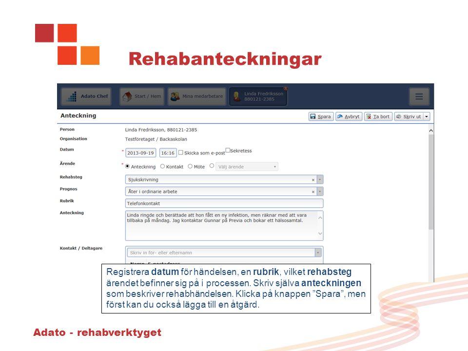Adato - rehabverktyget Rehabanteckningar Registrera datum för händelsen, en rubrik, vilket rehabsteg ärendet befinner sig på i processen. Skriv själva