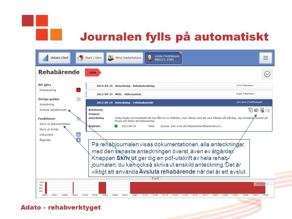 Adato - rehabverktyget Journalen fylls på automatiskt På rehabjournalen visas dokumentationen, alla anteckningar, med den senaste anteckningen överst,