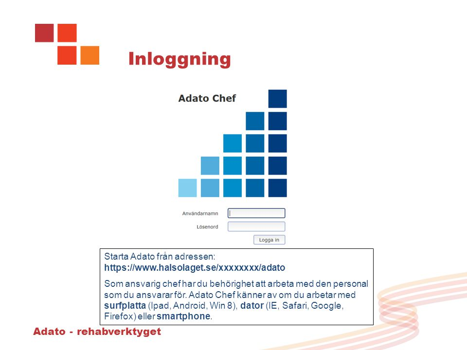 Adato - rehabverktyget Inloggning Starta Adato från adressen: https://www.halsolaget.se/xxxxxxxx/adato Som ansvarig chef har du behörighet att arbeta