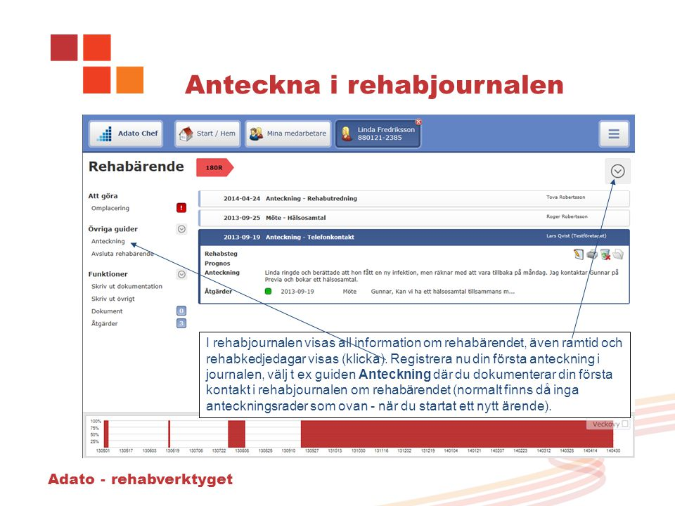 Adato - rehabverktyget Anteckna i rehabjournalen I rehabjournalen visas all information om rehabärendet, även ramtid och rehabkedjedagar visas (klicka