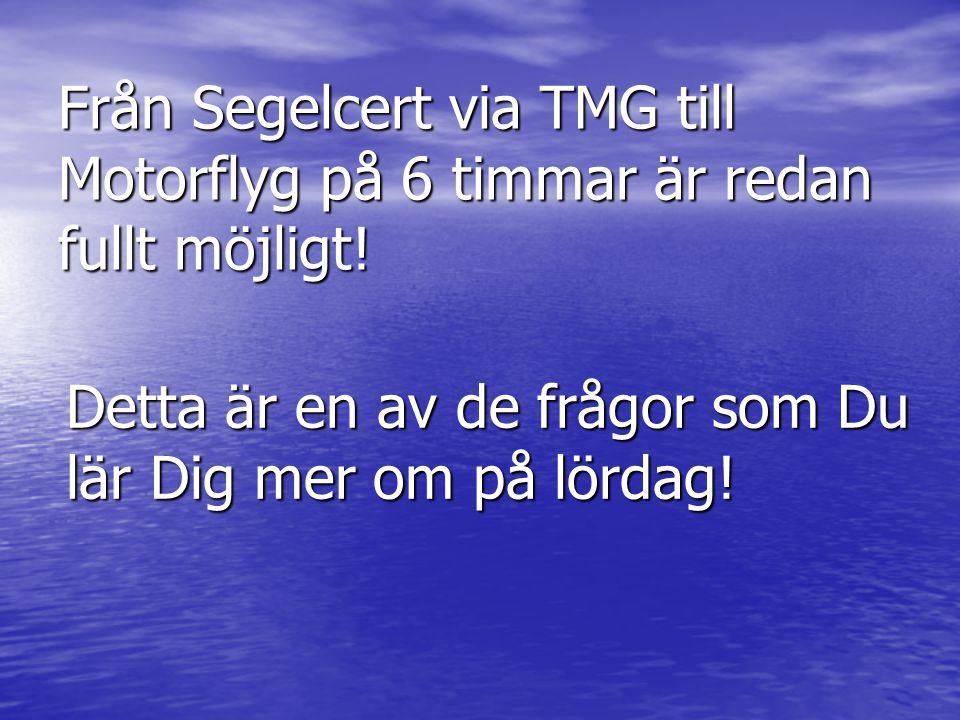 Från Segelcert via TMG till Motorflyg på 6 timmar är redan fullt möjligt.