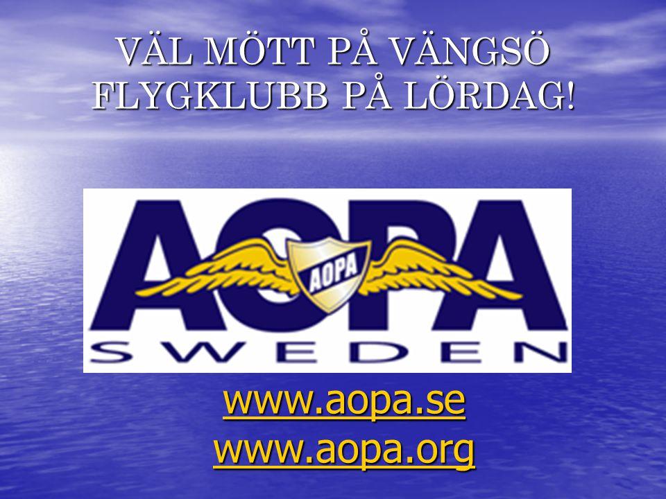 www.aopa.se www.aopa.org VÄL MÖTT PÅ VÄNGSÖ FLYGKLUBB PÅ LÖRDAG!