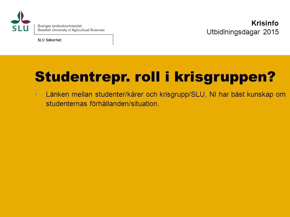 Studentrepr.roll i krisgruppen.
