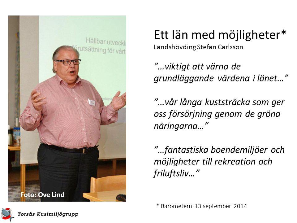 """Ett län med möjligheter* Landshövding Stefan Carlsson """"…viktigt att värna de grundläggande värdena i länet…"""" """"…vår långa kuststräcka som ger oss försö"""