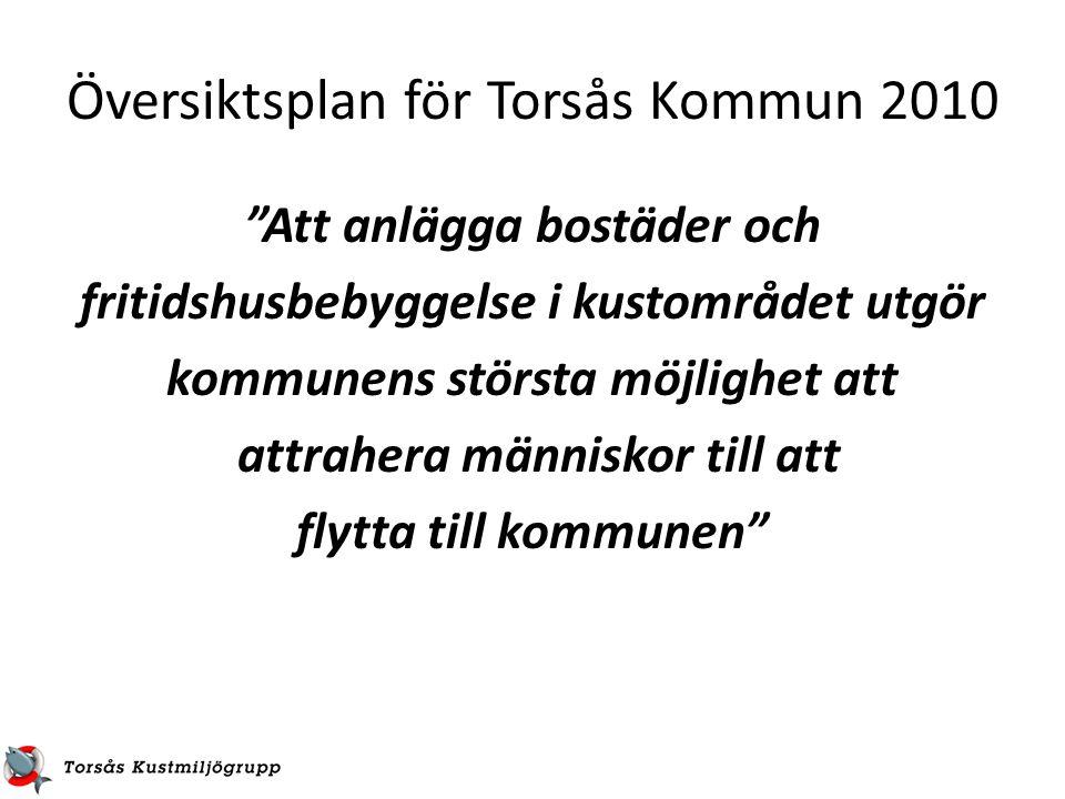 """Översiktsplan för Torsås Kommun 2010 """"Att anlägga bostäder och fritidshusbebyggelse i kustområdet utgör kommunens största möjlighet att attrahera männ"""