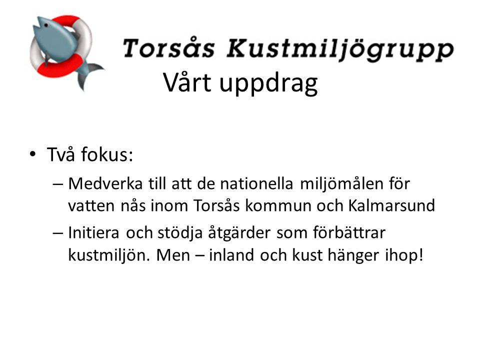 Vårt uppdrag Två fokus: – Medverka till att de nationella miljömålen för vatten nås inom Torsås kommun och Kalmarsund – Initiera och stödja åtgärder s