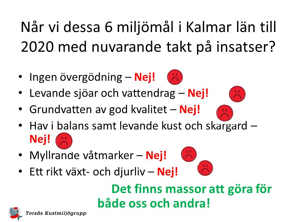 Når vi dessa 6 miljömål i Kalmar län till 2020 med nuvarande takt på insatser? Ingen övergödning – Nej! Levande sjöar och vattendrag – Nej! Grundvatte