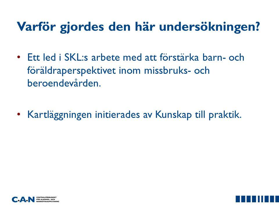 Varför gjordes den här undersökningen? Ett led i SKL:s arbete med att förstärka barn- och föräldraperspektivet inom missbruks- och beroendevården. Kar
