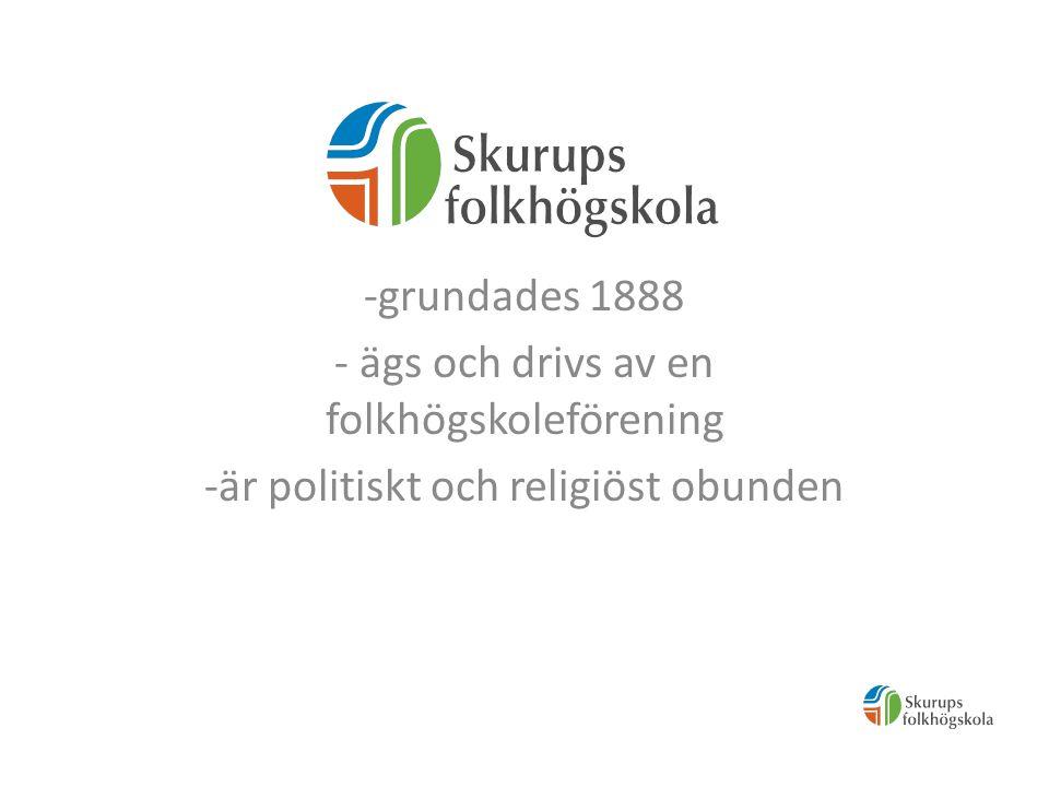 -grundades 1888 - ägs och drivs av en folkhögskoleförening -är politiskt och religiöst obunden