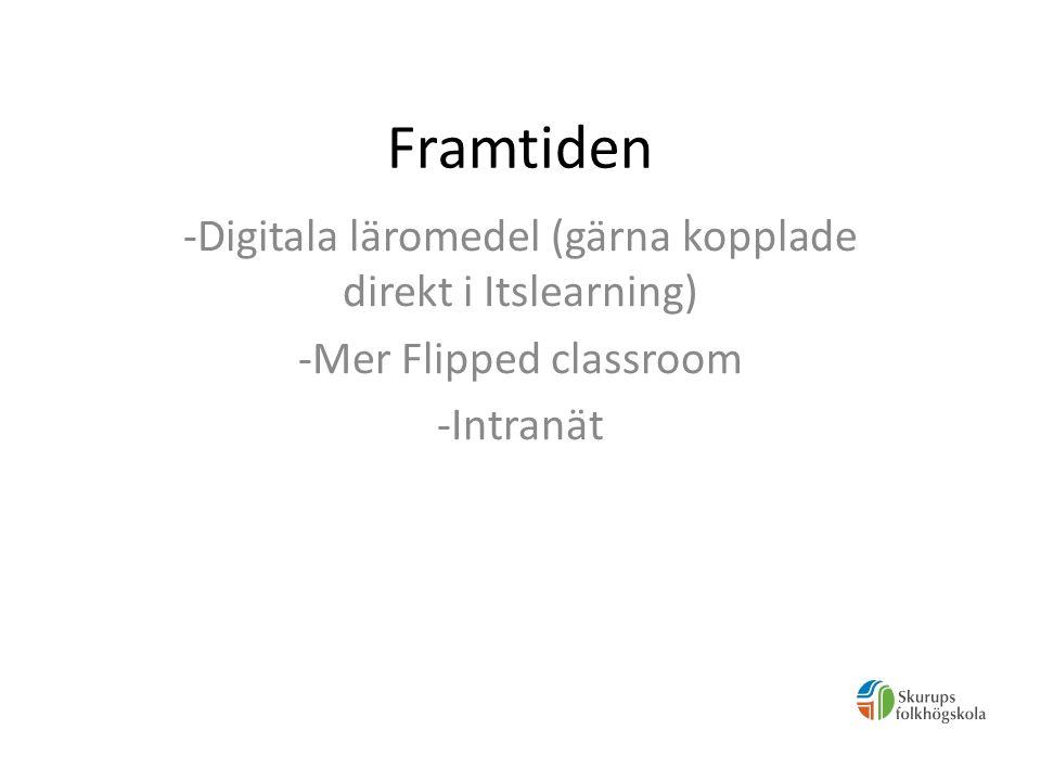 Framtiden -Digitala läromedel (gärna kopplade direkt i Itslearning) -Mer Flipped classroom -Intranät