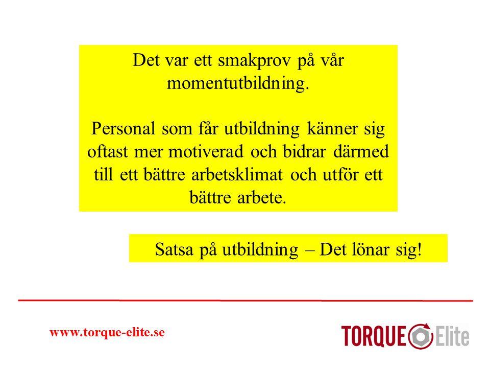 www.torque-elite.se Det var ett smakprov på vår momentutbildning. Personal som får utbildning känner sig oftast mer motiverad och bidrar därmed till e