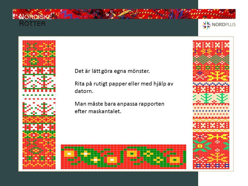 N ORDISKE R ÖTTER Det är lätt göra egna mönster.Rita på rutigt papper eller med hjälp av datorn.