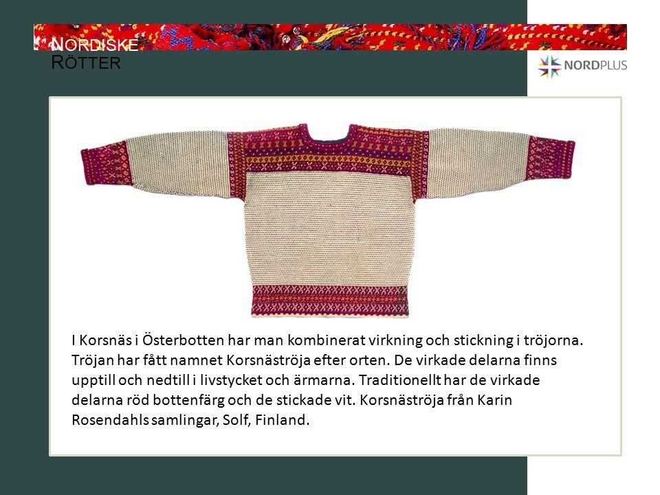 N ORDISKE R ÖTTER I Korsnäs i Österbotten har man kombinerat virkning och stickning i tröjorna.